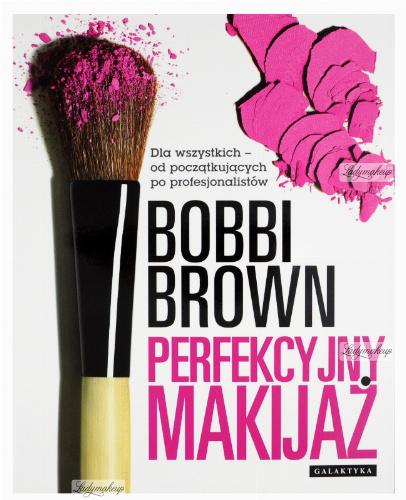 PERFEKCYJNY MAKIJAŻ - Bobbi Brown - Książka