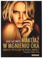 MAKIJAŻ W MGNIENIU OKA - Piękny wyglad w kilka minut - Rae Morris - Książka
