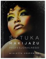 SZTUKA MAKIJAŻU PROFESJONALNEGO - Wioletta Uzarowicz - Podręcznik
