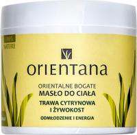 ORIENTANA - Orientalne bogate masło do ciała - Trawa cytrynowa i żywokost